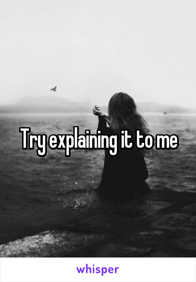 Try explaining it to me