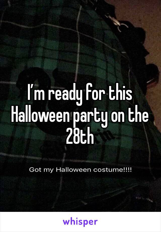 I'm ready for this Halloween party on the 28th