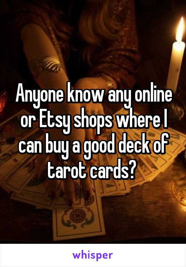 Anyone know any online or Etsy shops where I can buy a good deck of tarot cards?