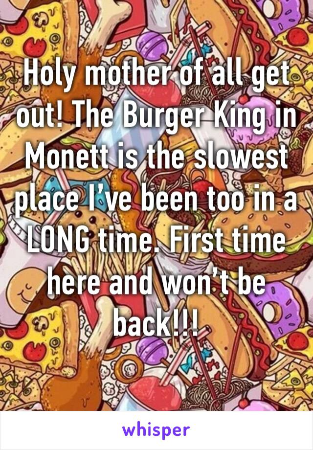 Holy mother of all get out! The Burger King in Monett is the slowest place I've been too in a LONG time. First time here and won't be back!!!