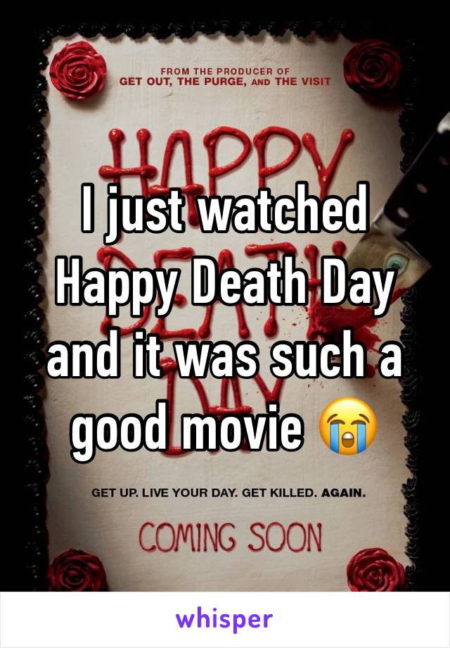 I just watched Happy Death Day and it was such a good movie 😭