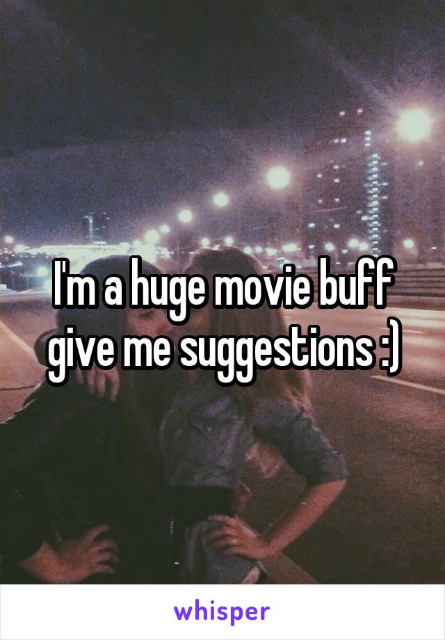 I'm a huge movie buff give me suggestions :)
