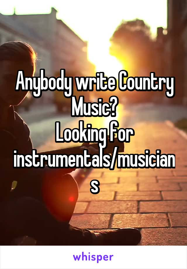 Anybody write Country Music? Looking for instrumentals/musicians