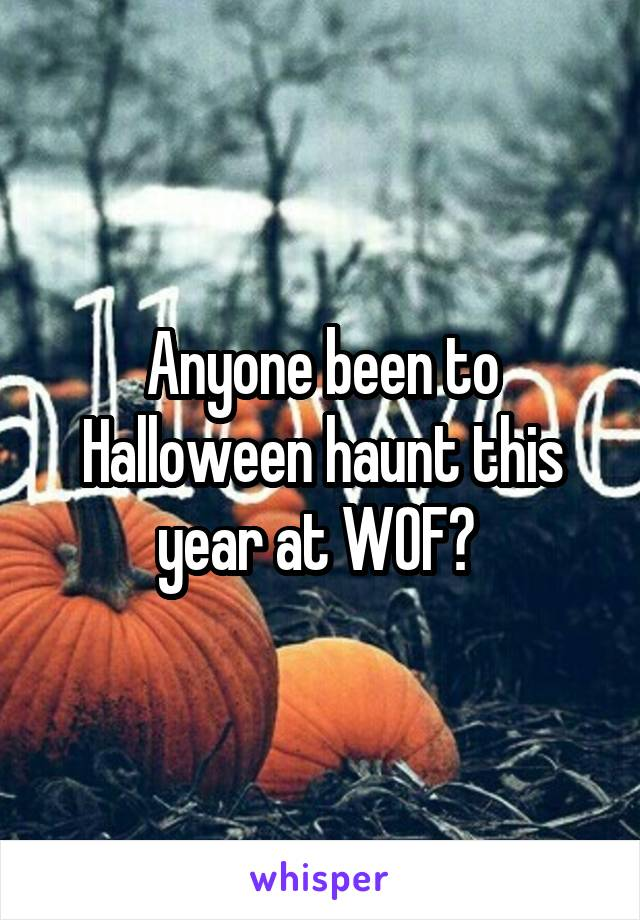 Anyone been to Halloween haunt this year at WOF?