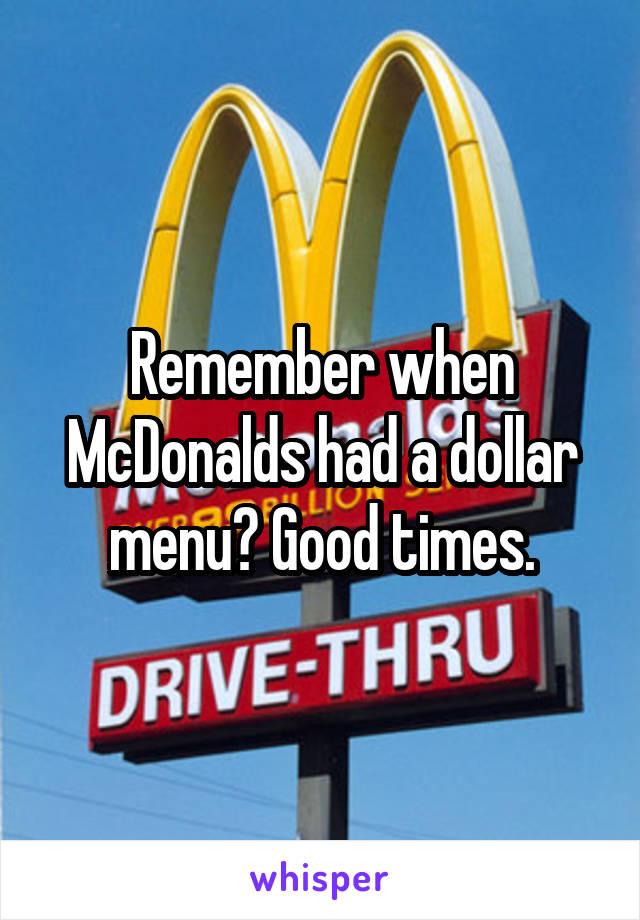 Remember when McDonalds had a dollar menu? Good times.