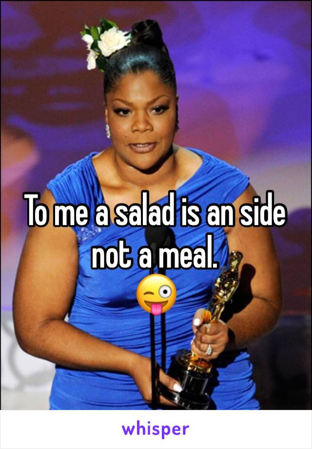 To me a salad is an side not a meal. 😜