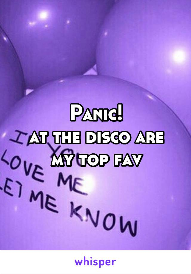 Panic! at the disco are my top fav