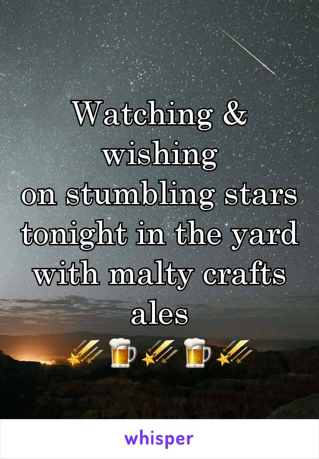 Watching & wishing on stumbling stars tonight in the yard with malty crafts ales ☄🍺☄🍺☄