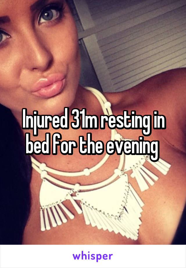Injured 31m resting in bed for the evening