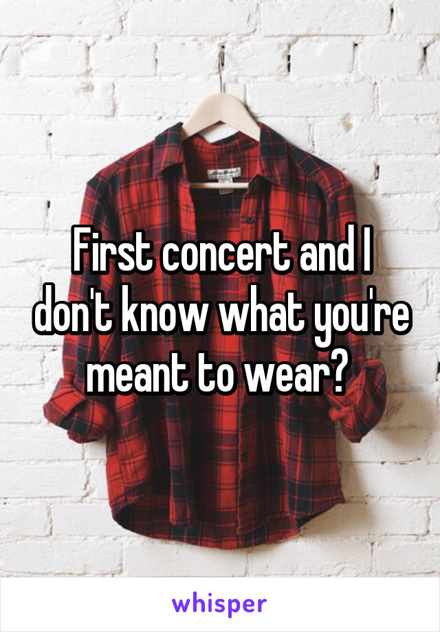 First concert and I don't know what you're meant to wear?