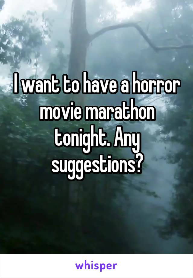 I want to have a horror movie marathon tonight. Any suggestions?