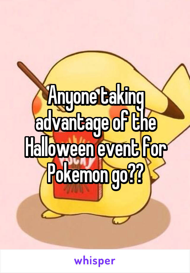 Anyone taking advantage of the Halloween event for Pokemon go??