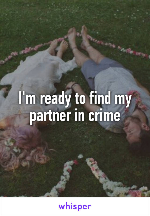 I'm ready to find my partner in crime