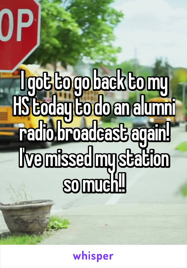 I got to go back to my HS today to do an alumni radio broadcast again! I've missed my station so much!!