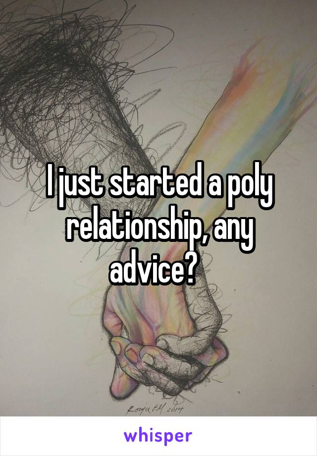 I just started a poly relationship, any advice?