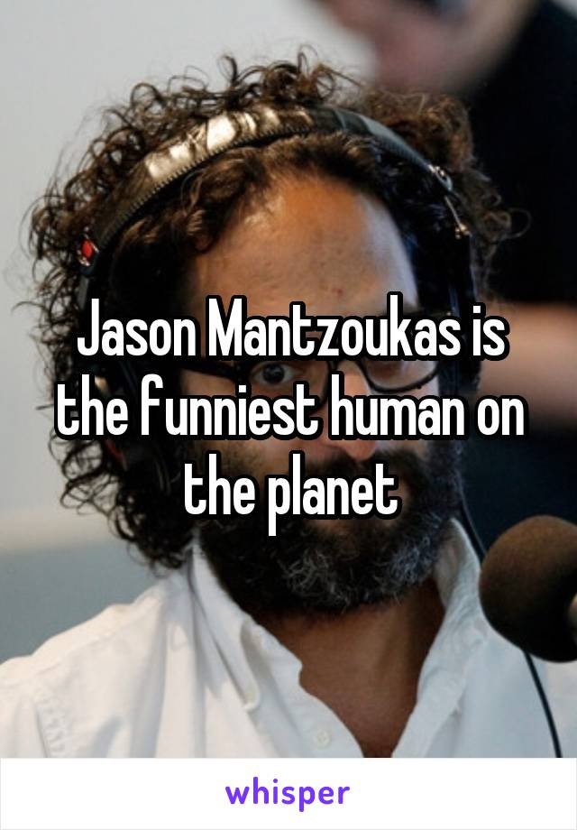 Jason Mantzoukas is the funniest human on the planet