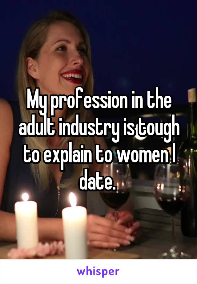 My profession in the adult industry is tough to explain to women I date.