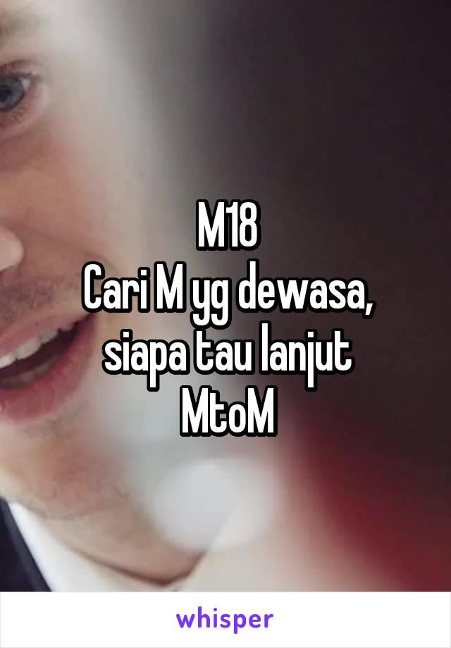 M18 Cari M yg dewasa, siapa tau lanjut MtoM