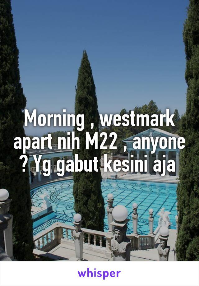 Morning , westmark apart nih M22 , anyone ? Yg gabut kesini aja