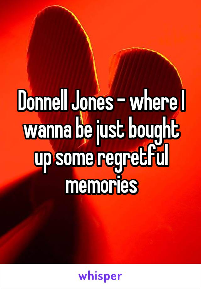 Donnell Jones - where I wanna be just bought up some regretful memories