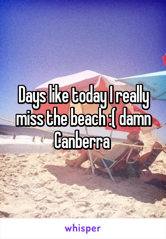 Days like today I really miss the beach :( damn Canberra