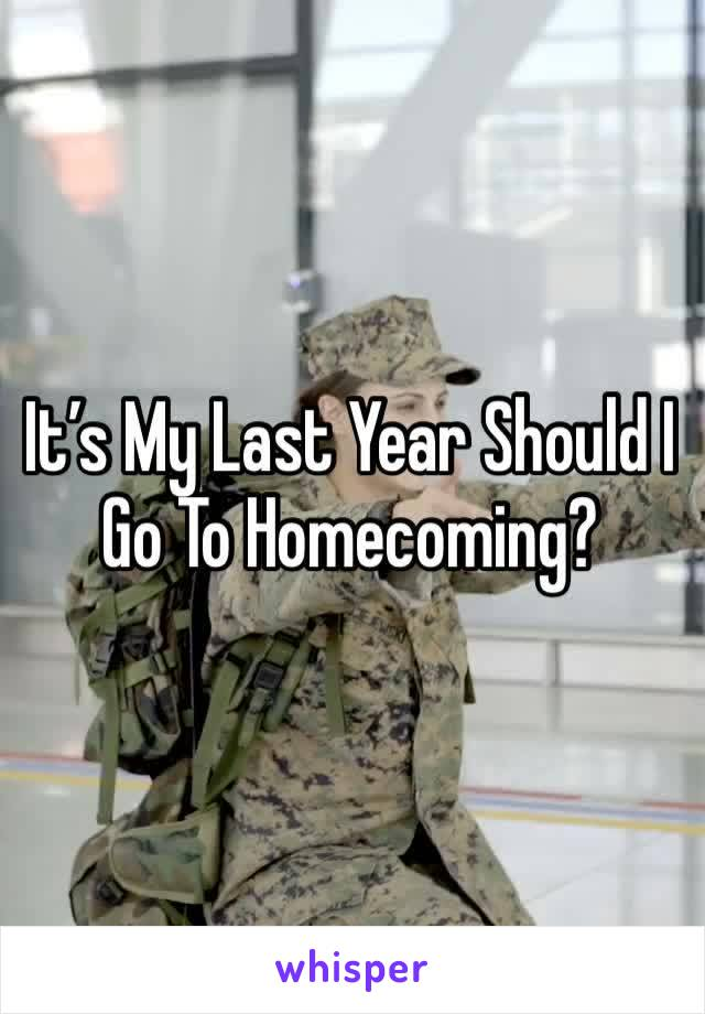 It's My Last Year Should I Go To Homecoming?