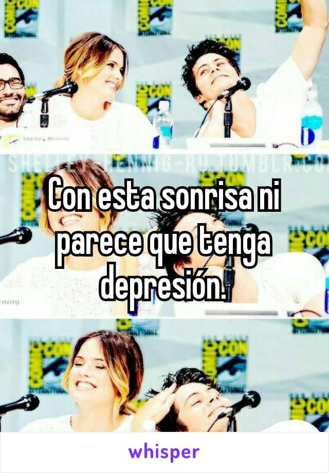Con esta sonrisa ni parece que tenga depresión.
