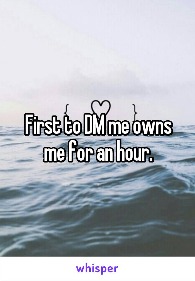 First to DM me owns me for an hour.