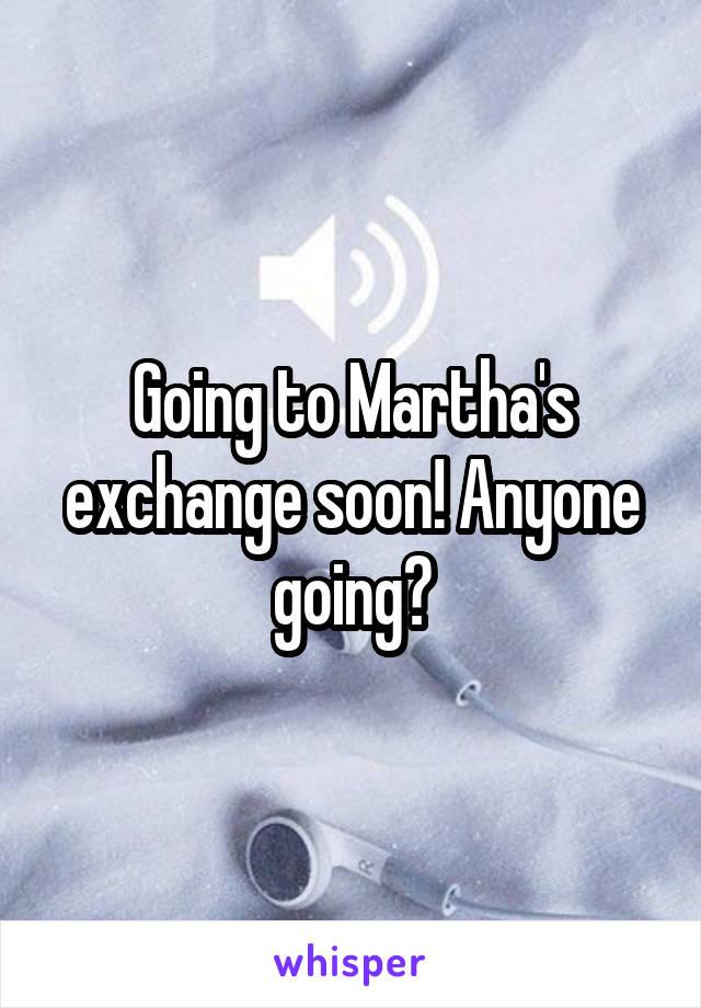 Going to Martha's exchange soon! Anyone going?