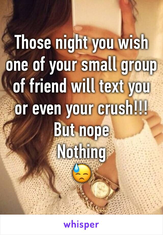Those night you wish one of your small group of friend will text you or even your crush!!!  But nope Nothing 😓