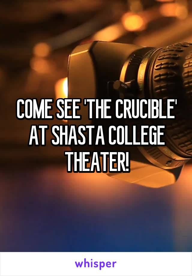 COME SEE 'THE CRUCIBLE' AT SHASTA COLLEGE THEATER!