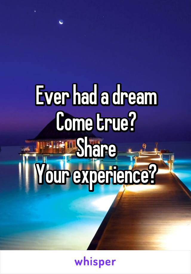 Ever had a dream Come true? Share Your experience?