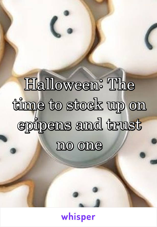 Halloween: The time to stock up on epipens and trust no one