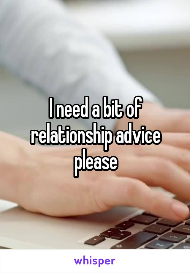 I need a bit of relationship advice please