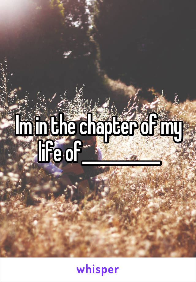 Im in the chapter of my life of___________