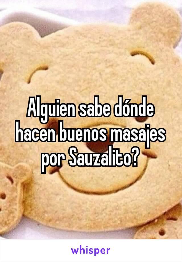 Alguien sabe dónde hacen buenos masajes por Sauzalito?