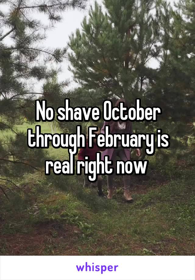 No shave October through February is real right now