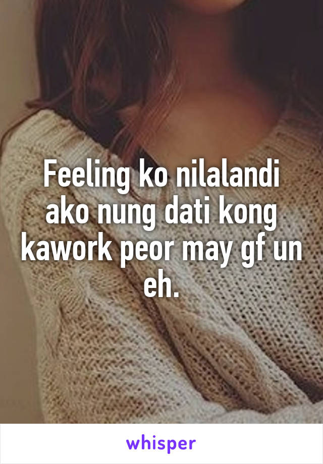 Feeling ko nilalandi ako nung dati kong kawork peor may gf un eh.
