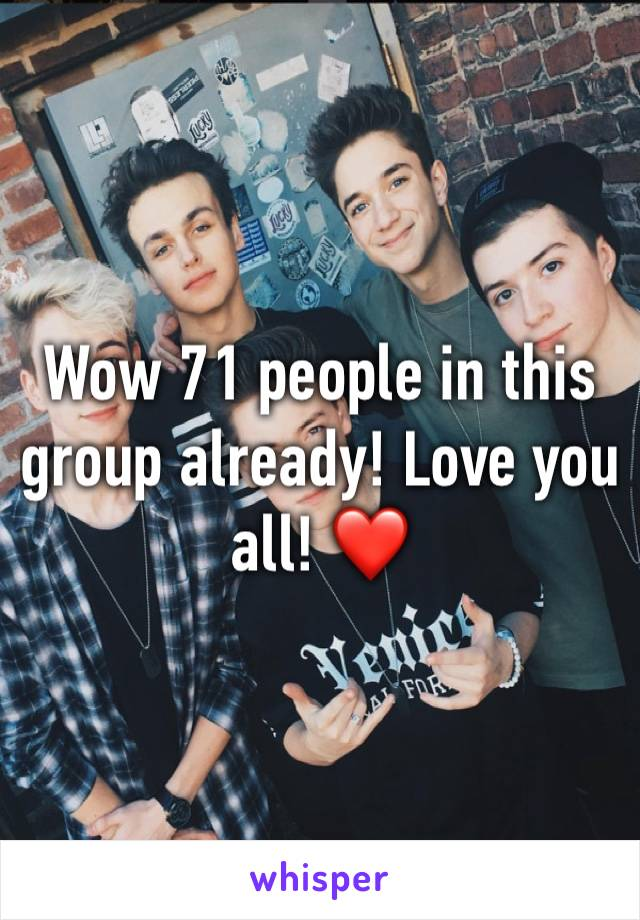 Wow 71 people in this group already! Love you all! ❤️