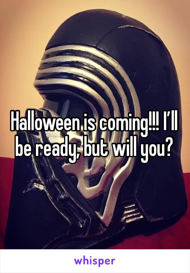 Halloween is coming!!! I'll be ready, but will you?