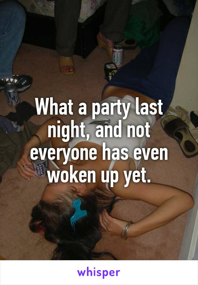 What a party last night, and not everyone has even woken up yet.