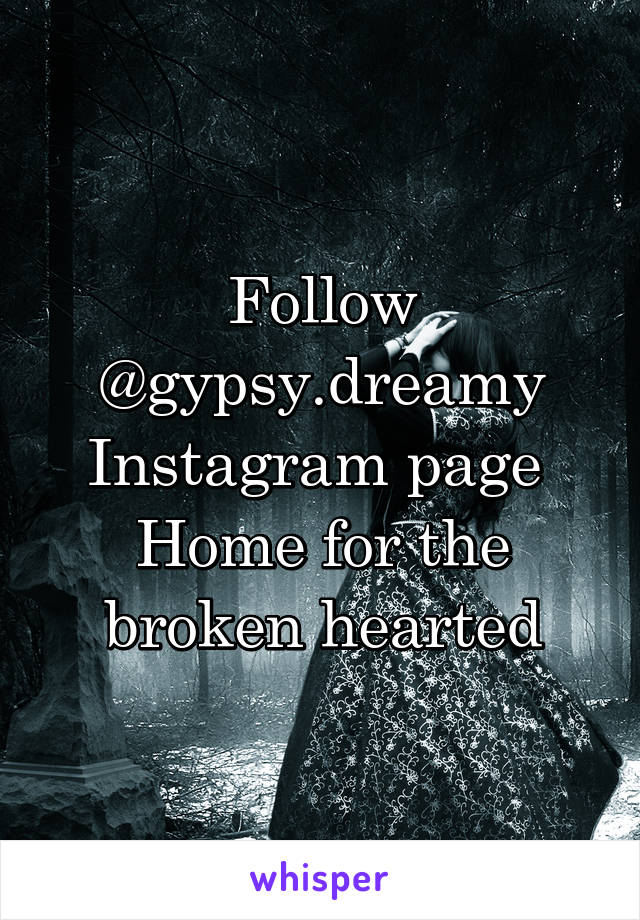 Follow @gypsy.dreamy Instagram page  Home for the broken hearted