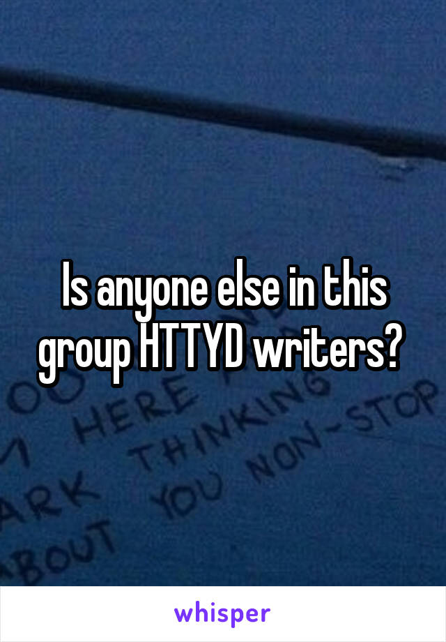 Is anyone else in this group HTTYD writers?