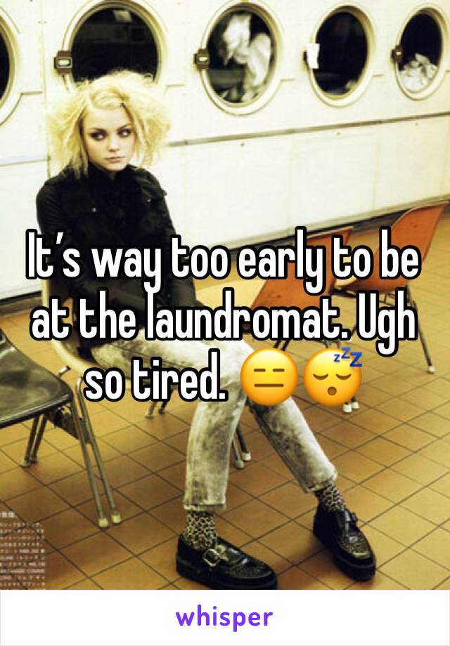 It's way too early to be at the laundromat. Ugh so tired. 😑😴