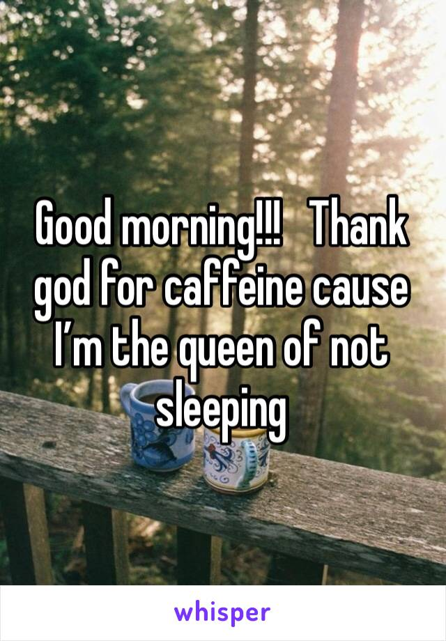 Good morning!!!   Thank god for caffeine cause I'm the queen of not sleeping