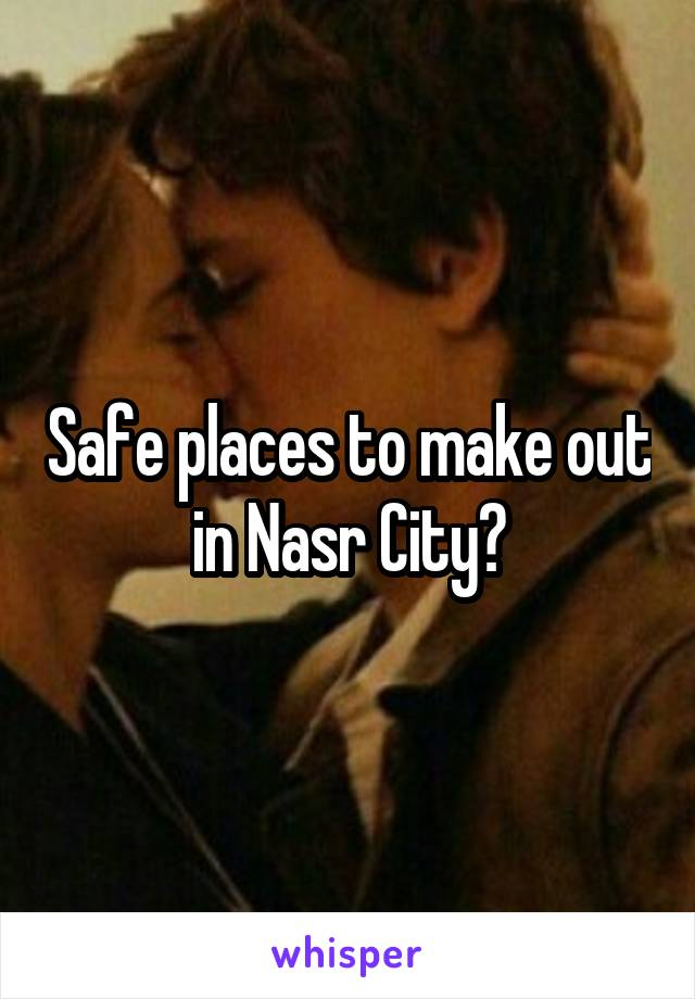 Safe places to make out in Nasr City?
