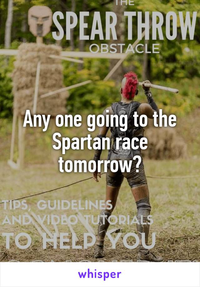 Any one going to the Spartan race tomorrow?