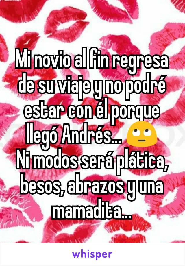 Mi novio al fin regresa de su viaje y no podré estar con él porque llegó Andrés... 🙄 Ni modos será plática, besos, abrazos y una mamadita...