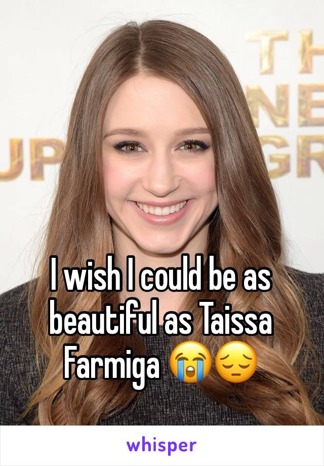 I wish I could be as beautiful as Taissa Farmiga 😭😔