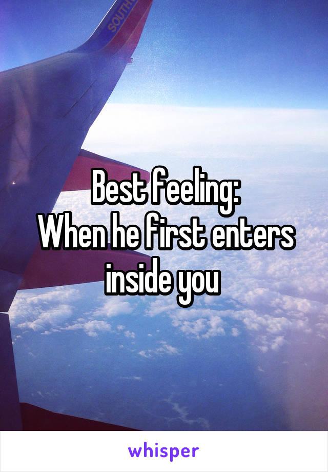 Best feeling: When he first enters inside you